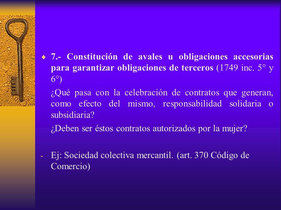 7.- Constitución de avales u obligaciones accesorias para garantizar obligaciones de terceros (1749 inc. 5° y 6°) ¿Qué pasa con la celebración de cont