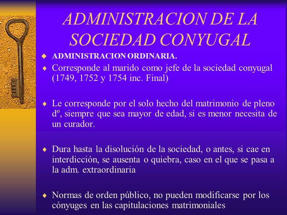 ADMINISTRACION DE LA SOCIEDAD CONYUGAL ADMINISTRACION ORDINARIA. Corresponde al marido como jefe de la sociedad conyugal (1749, 1752 y 1754 inc. Final