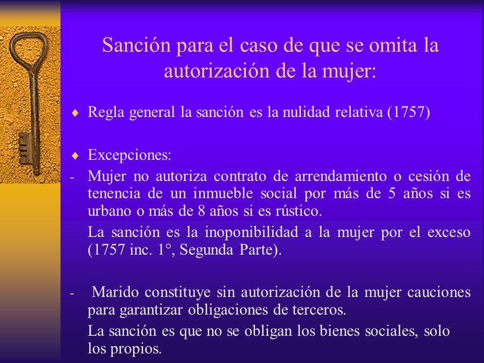Sanción para el caso de que se omita la autorización de la mujer: Regla general la sanción es la nulidad relativa (1757) Excepciones: - Mujer no autor