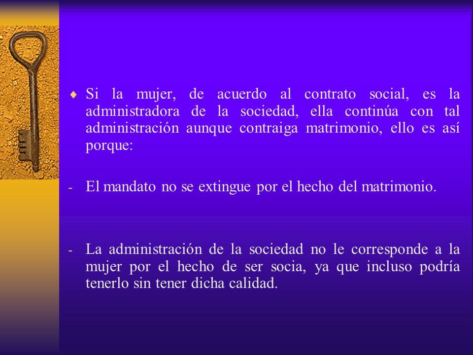 Si la mujer, de acuerdo al contrato social, es la administradora de la sociedad, ella continúa con tal administración aunque contraiga matrimonio, ell
