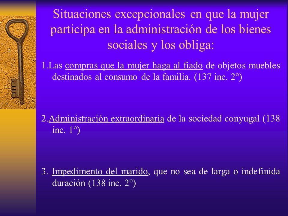 Situaciones excepcionales en que la mujer participa en la administración de los bienes sociales y los obliga: 1.Las compras que la mujer haga al fiado