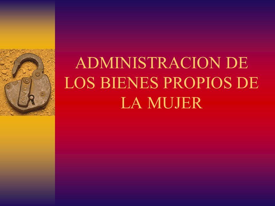 ADMINISTRACION DE LOS BIENES PROPIOS DE LA MUJER