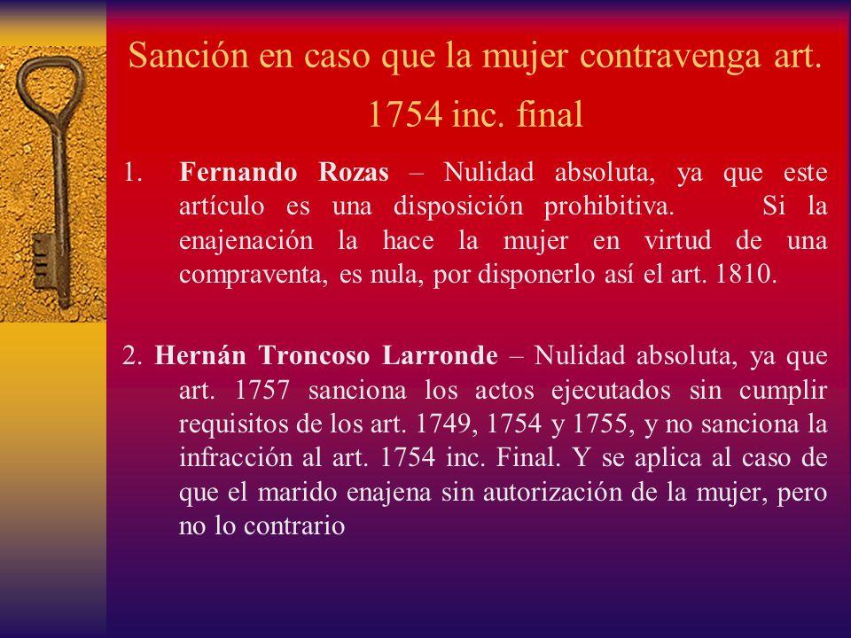 Sanción en caso que la mujer contravenga art. 1754 inc. final 1.Fernando Rozas – Nulidad absoluta, ya que este artículo es una disposición prohibitiva