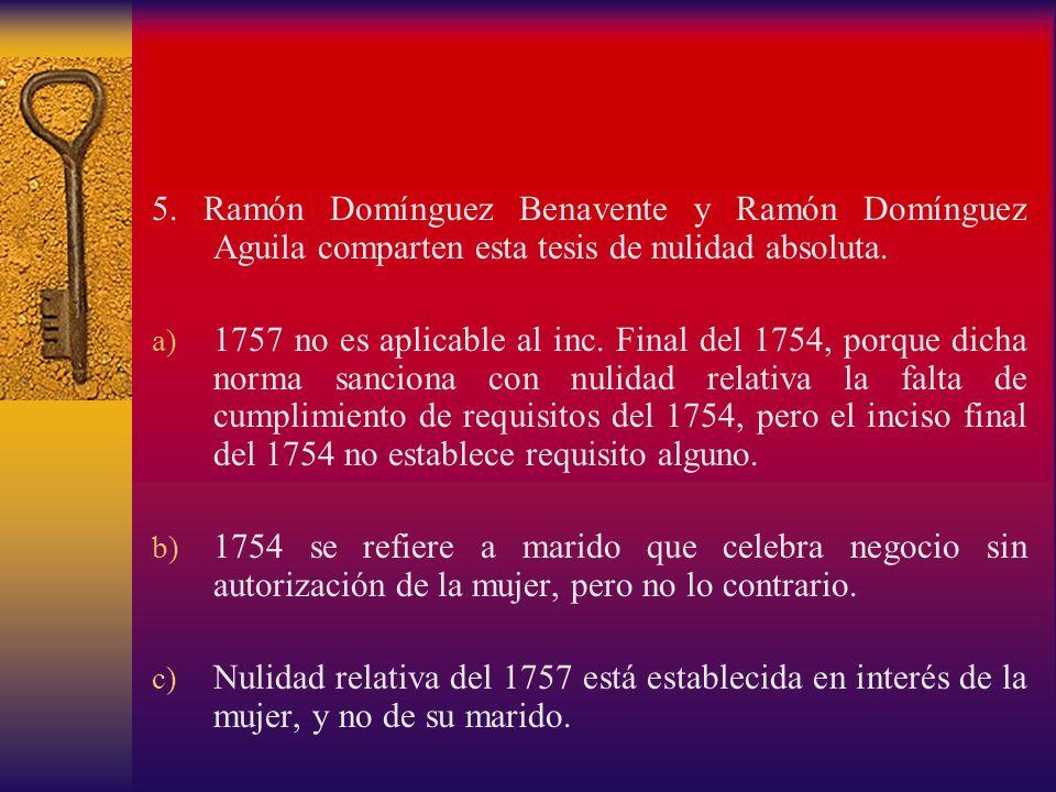 5. Ramón Domínguez Benavente y Ramón Domínguez Aguila comparten esta tesis de nulidad absoluta. a) 1757 no es aplicable al inc. Final del 1754, porque