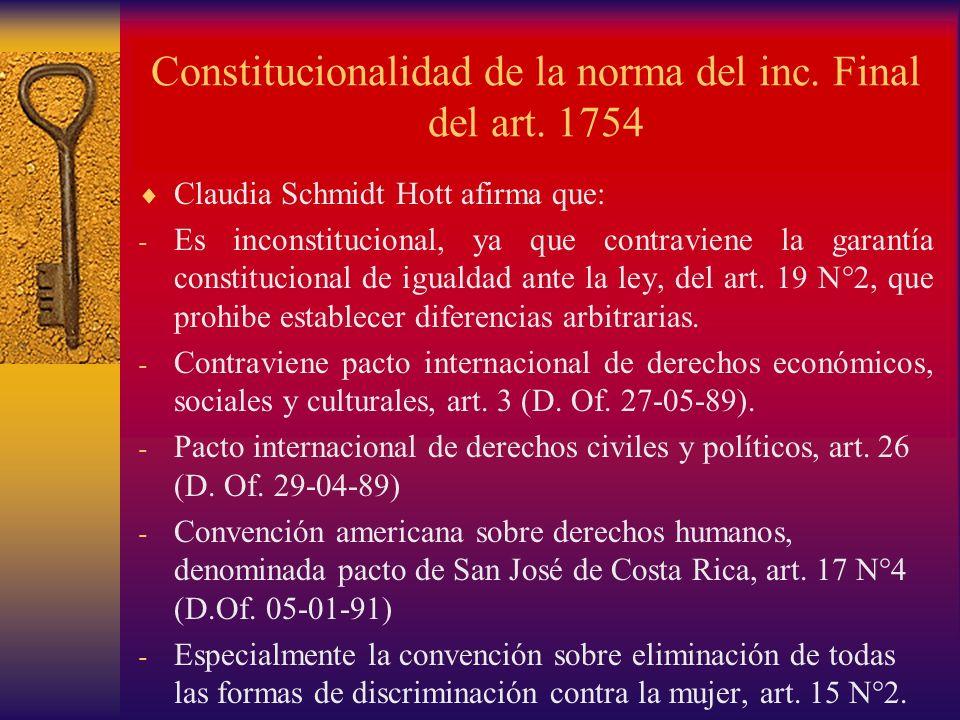 Constitucionalidad de la norma del inc. Final del art. 1754 Claudia Schmidt Hott afirma que: - Es inconstitucional, ya que contraviene la garantía con