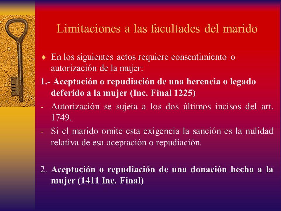 Limitaciones a las facultades del marido En los siguientes actos requiere consentimiento o autorización de la mujer: 1.- Aceptación o repudiación de u