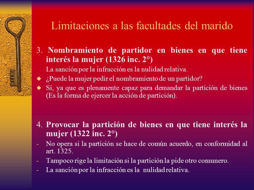 Limitaciones a las facultades del marido 3. Nombramiento de partidor en bienes en que tiene interés la mujer (1326 inc. 2°) La sanción por la infracci