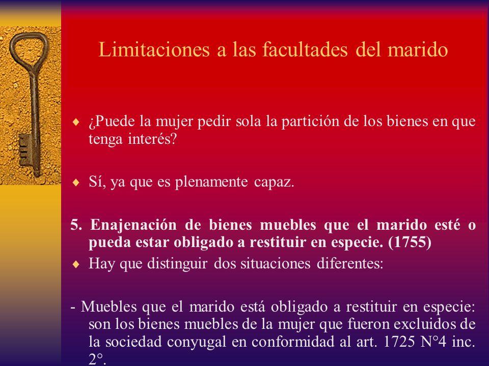 Limitaciones a las facultades del marido ¿Puede la mujer pedir sola la partición de los bienes en que tenga interés? Sí, ya que es plenamente capaz. 5