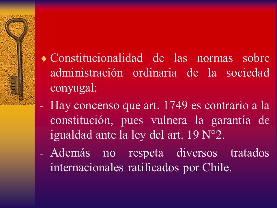 Constitucionalidad de las normas sobre administración ordinaria de la sociedad conyugal: - Hay concenso que art. 1749 es contrario a la constitución,