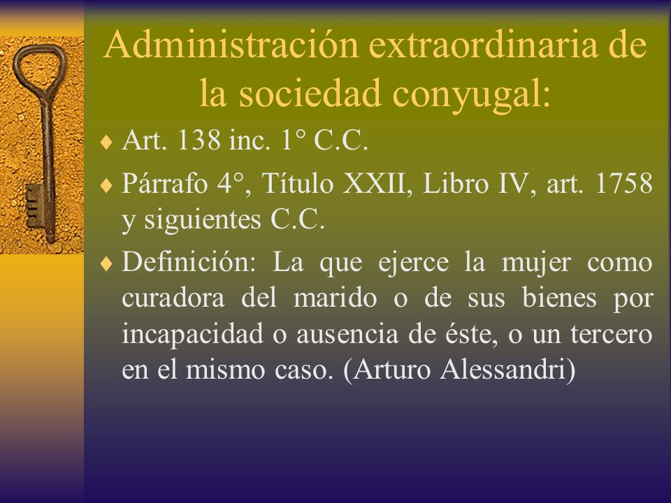 Administración extraordinaria de la sociedad conyugal: Art. 138 inc. 1° C.C. Párrafo 4°, Título XXII, Libro IV, art. 1758 y siguientes C.C. Definición