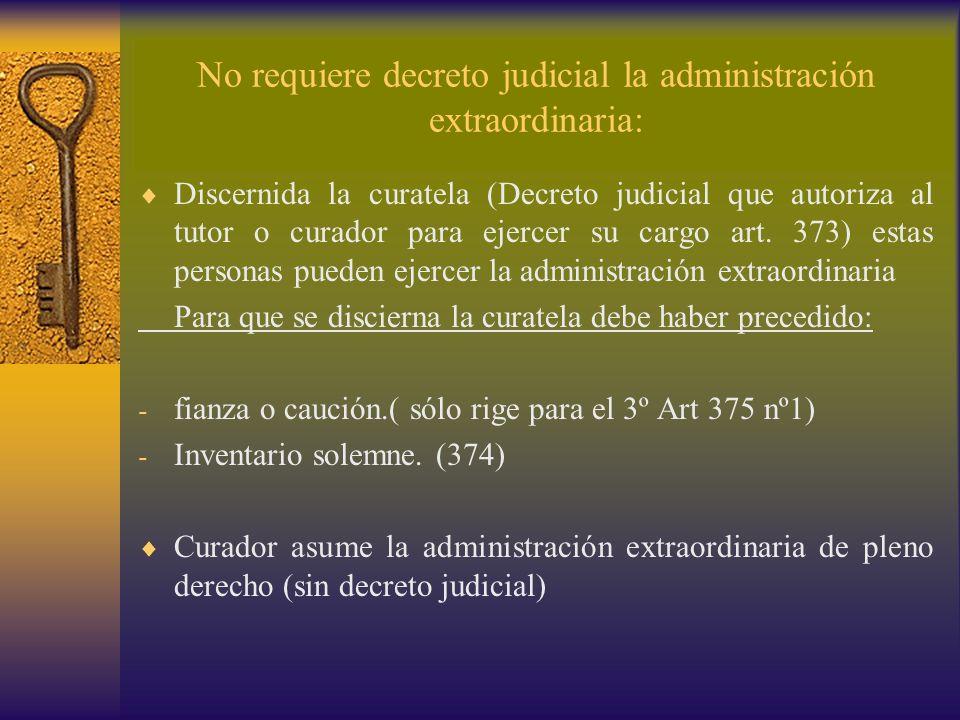 No requiere decreto judicial la administración extraordinaria: Discernida la curatela (Decreto judicial que autoriza al tutor o curador para ejercer s