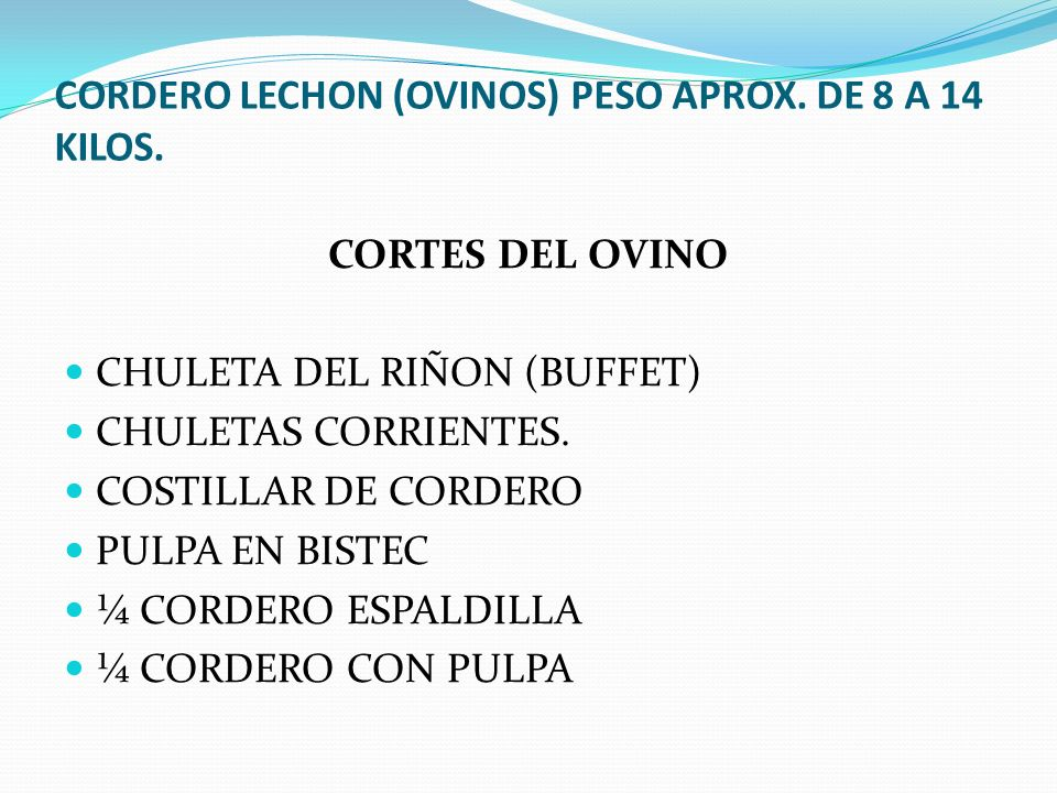 CORDERO LECHON (OVINOS) PESO APROX. DE 8 A 14 KILOS. CORTES DEL OVINO CHULETA DEL RIÑON (BUFFET) CHULETAS CORRIENTES. COSTILLAR DE CORDERO PULPA EN BI