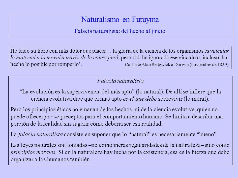 Falacia naturalista La evolución es la supervivencia del más apto (lo natural). De allí se infiere que la ciencia evolutiva dice que el más apto es el