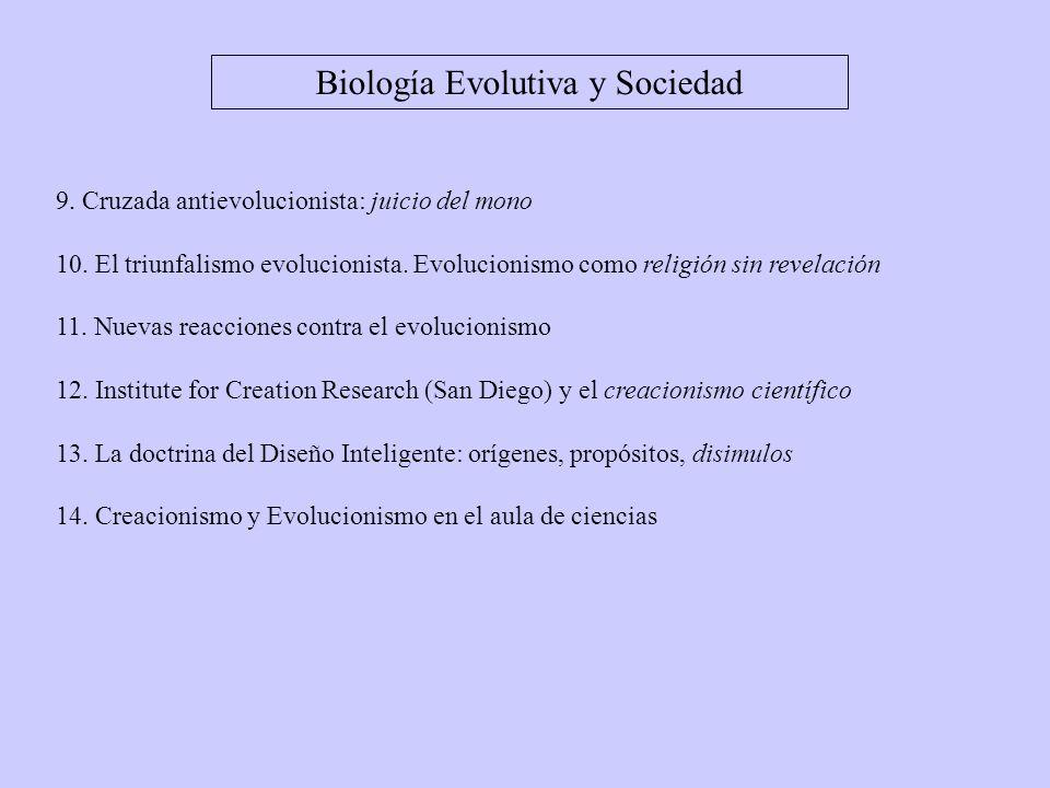 Biología Evolutiva y Sociedad 9. Cruzada antievolucionista: juicio del mono 10. El triunfalismo evolucionista. Evolucionismo como religión sin revelac