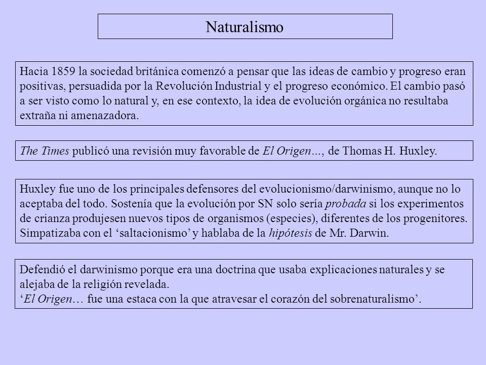 The Times publicó una revisión muy favorable de El Origen…, de Thomas H. Huxley. Naturalismo Hacia 1859 la sociedad británica comenzó a pensar que las