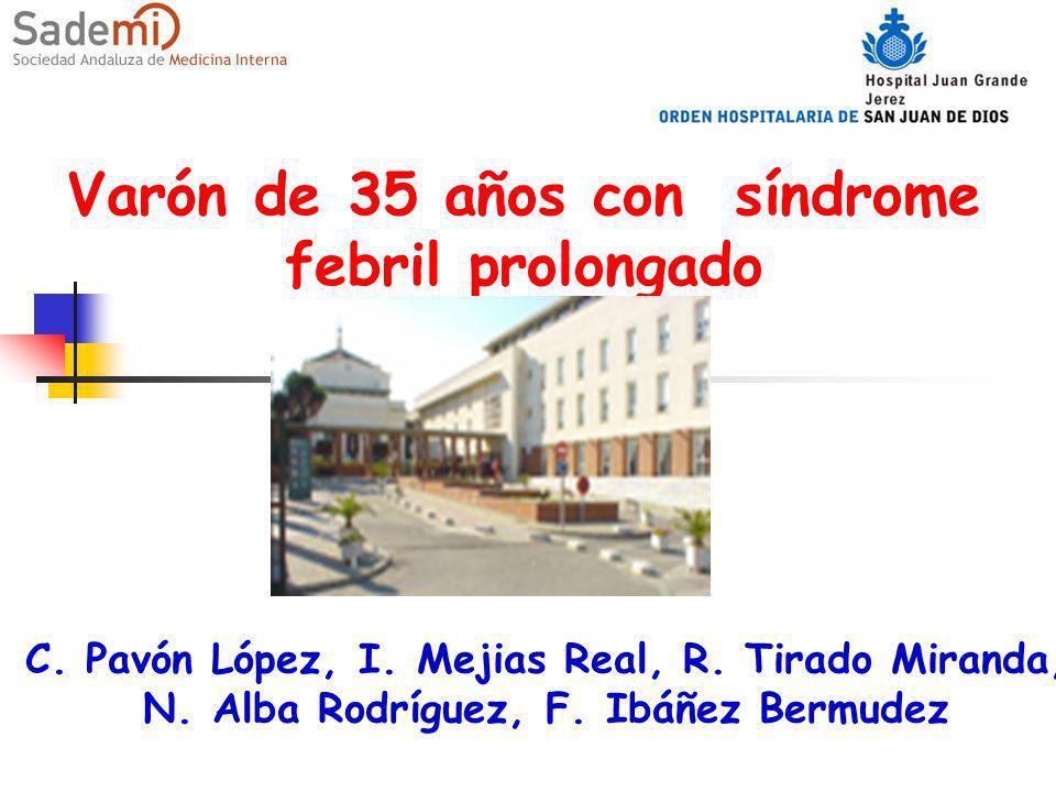 Varón de 35 años con síndrome febril prolongado C. Pavón López, I. Mejias Real, R. Tirado Miranda, N. Alba Rodríguez, F. Ibáñez Bermudez