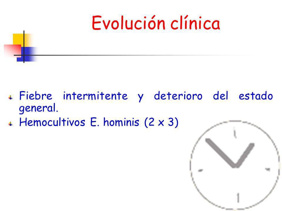 Fiebre intermitente y deterioro del estado general. Hemocultivos E. hominis (2 x 3) Evolución clínica
