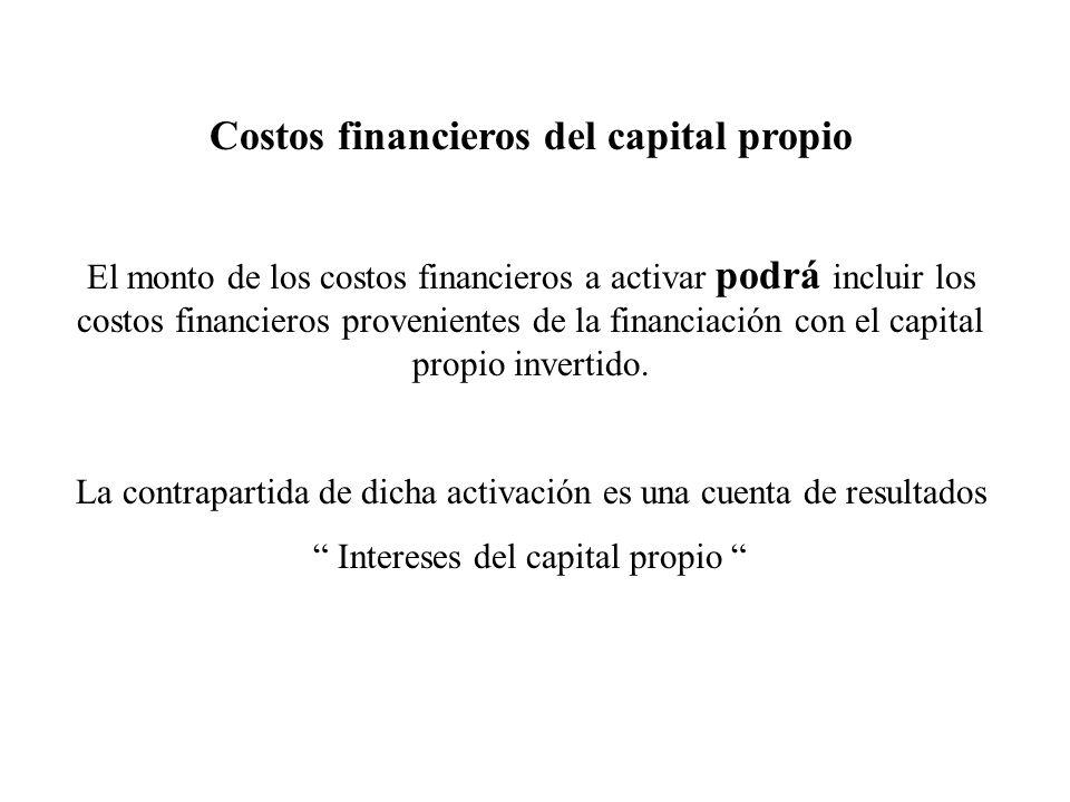 Costos financieros del capital propio El monto de los costos financieros a activar podrá incluir los costos financieros provenientes de la financiació
