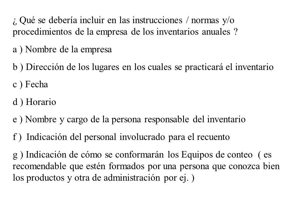 ¿ Qué se debería incluir en las instrucciones / normas y/o procedimientos de la empresa de los inventarios anuales ? a ) Nombre de la empresa b ) Dire
