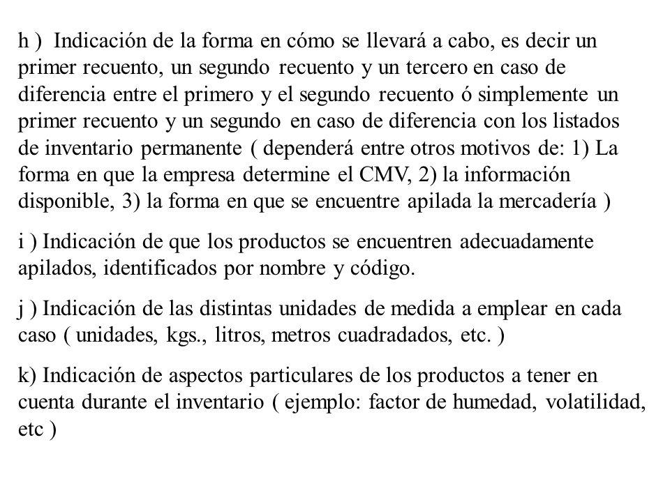 h ) Indicación de la forma en cómo se llevará a cabo, es decir un primer recuento, un segundo recuento y un tercero en caso de diferencia entre el pri