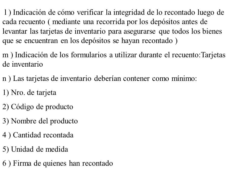 l ) Indicación de cómo verificar la integridad de lo recontado luego de cada recuento ( mediante una recorrida por los depósitos antes de levantar las