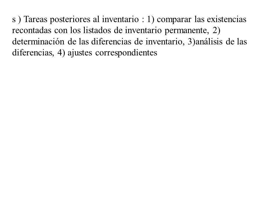 s ) Tareas posteriores al inventario : 1) comparar las existencias recontadas con los listados de inventario permanente, 2) determinación de las difer