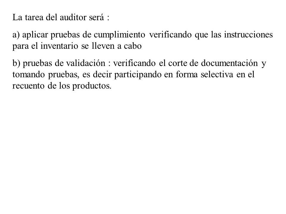 La tarea del auditor será : a) aplicar pruebas de cumplimiento verificando que las instrucciones para el inventario se lleven a cabo b) pruebas de val