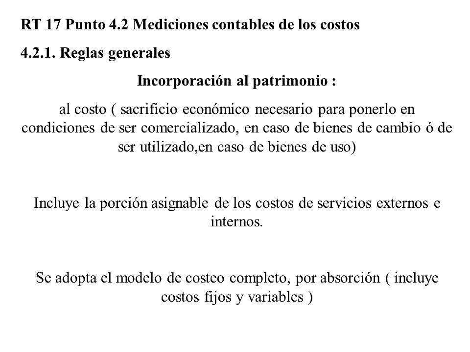 RT 17 Punto 4.2 Mediciones contables de los costos 4.2.1. Reglas generales Incorporación al patrimonio : al costo ( sacrificio económico necesario par
