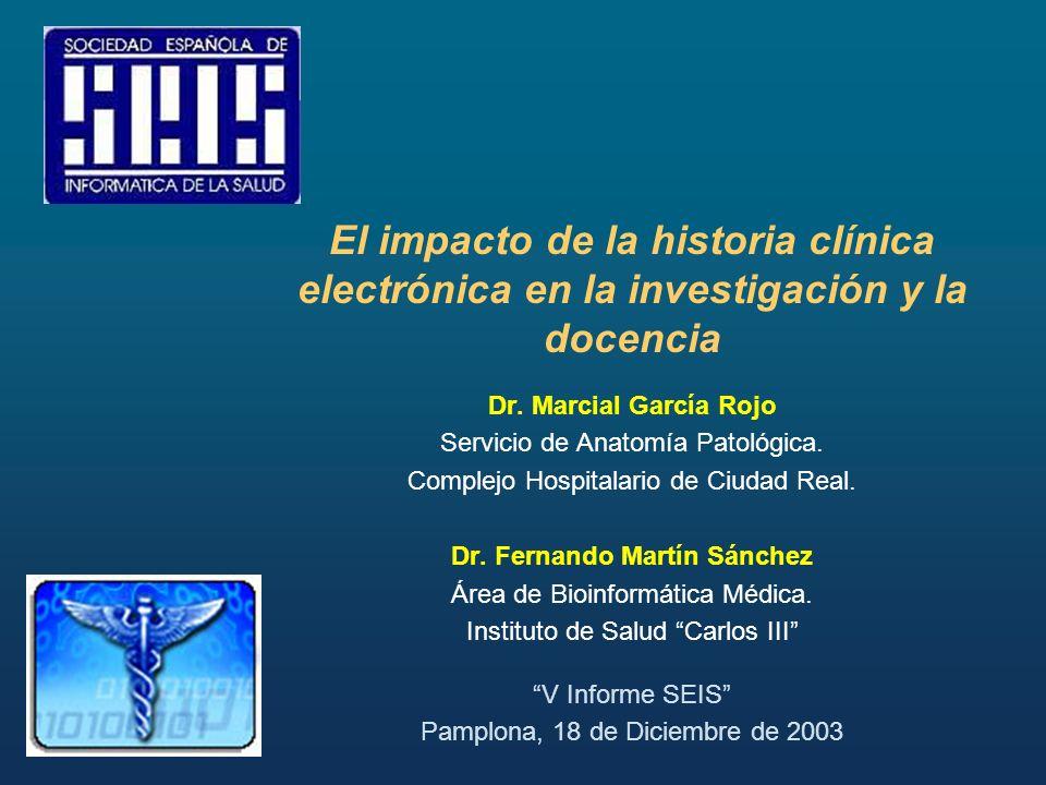 El impacto de la historia clínica electrónica en la investigación y la docencia Dr. Marcial García Rojo Servicio de Anatomía Patológica. Complejo Hosp