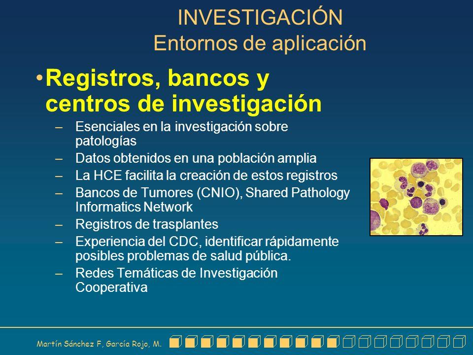 Martín Sánchez F, García Rojo, M. INVESTIGACIÓN Entornos de aplicación Registros, bancos y centros de investigación – Esenciales en la investigación s