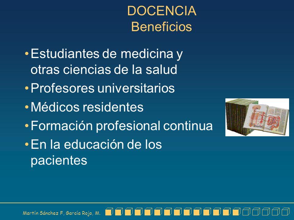 Martín Sánchez F, García Rojo, M. DOCENCIA Beneficios Estudiantes de medicina y otras ciencias de la salud Profesores universitarios Médicos residente