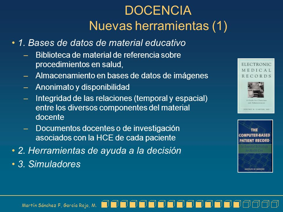 Martín Sánchez F, García Rojo, M. DOCENCIA Nuevas herramientas (1) 1. Bases de datos de material educativo – Biblioteca de material de referencia sobr