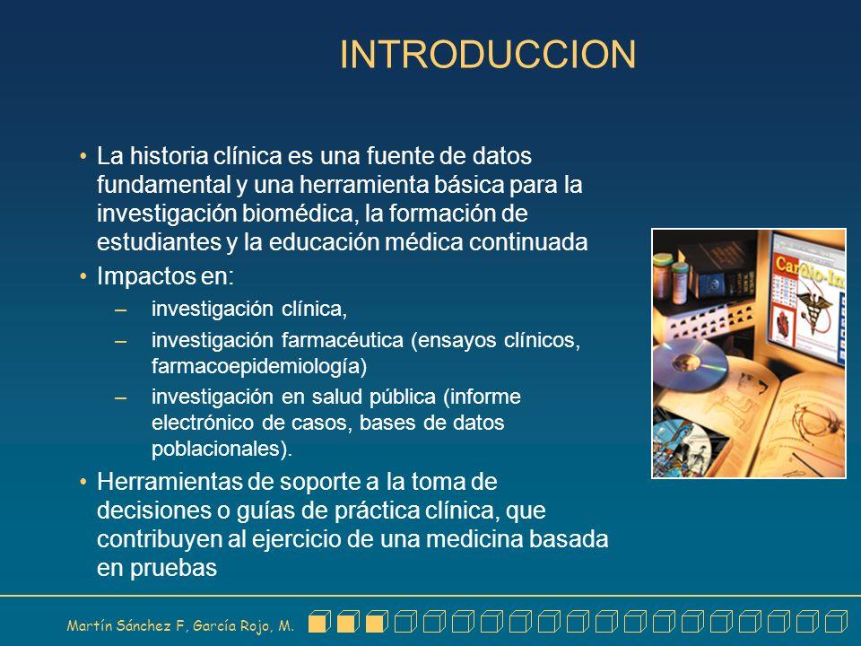 Martín Sánchez F, García Rojo, M. INTRODUCCION La historia clínica es una fuente de datos fundamental y una herramienta básica para la investigación b