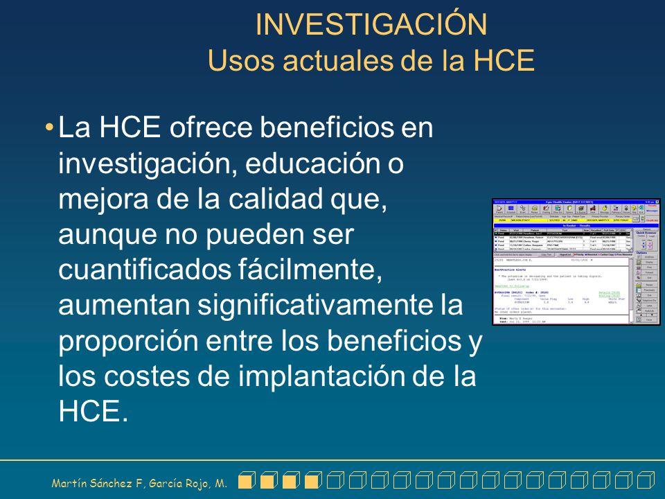 Martín Sánchez F, García Rojo, M. INVESTIGACIÓN Usos actuales de la HCE La HCE ofrece beneficios en investigación, educación o mejora de la calidad qu