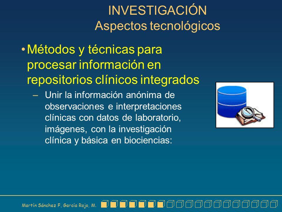 Martín Sánchez F, García Rojo, M. INVESTIGACIÓN Aspectos tecnológicos Métodos y técnicas para procesar información en repositorios clínicos integrados