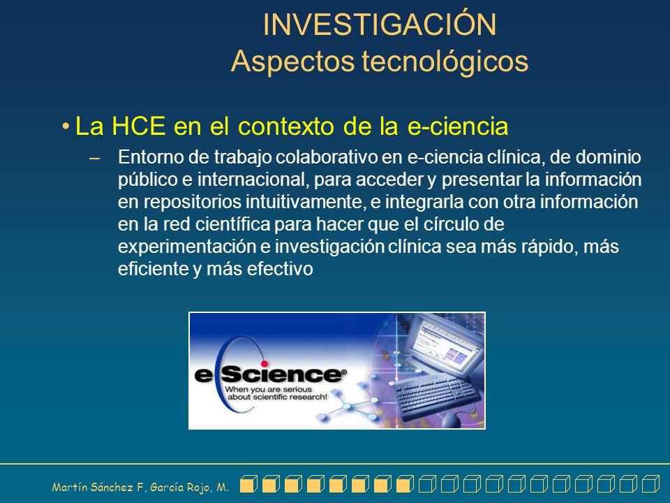 Martín Sánchez F, García Rojo, M. INVESTIGACIÓN Aspectos tecnológicos La HCE en el contexto de la e-ciencia – Entorno de trabajo colaborativo en e-cie