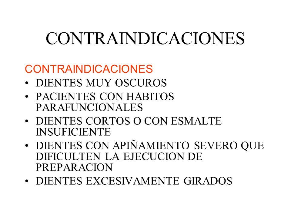 CONTRAINDICACIONES DIENTES MUY OSCUROS PACIENTES CON HABITOS PARAFUNCIONALES DIENTES CORTOS O CON ESMALTE INSUFICIENTE DIENTES CON APIÑAMIENTO SEVERO