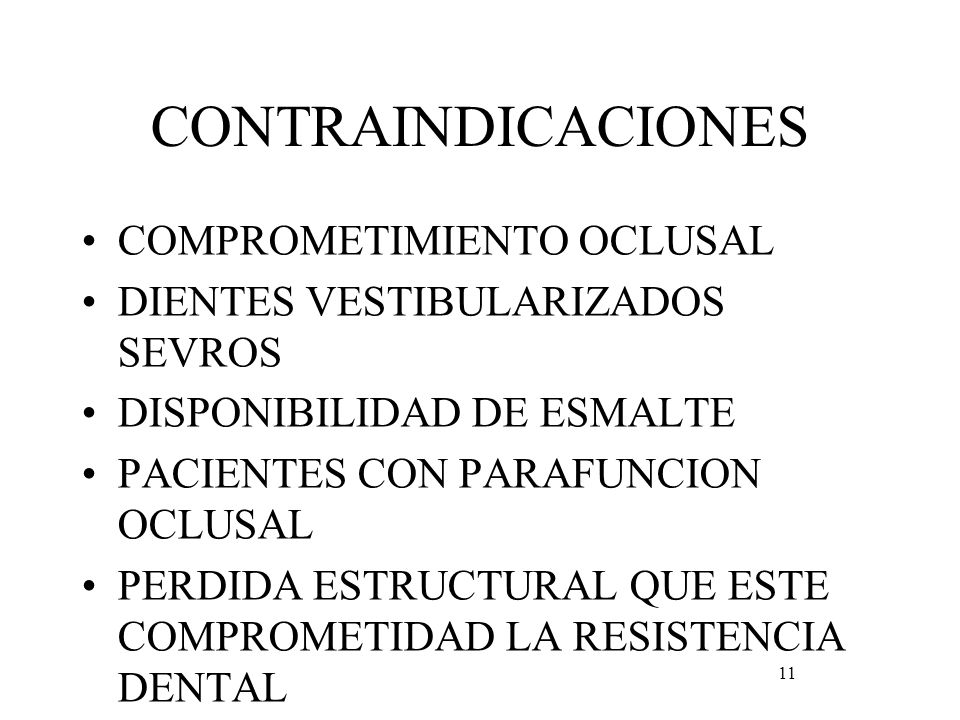 CONTRAINDICACIONES COMPROMETIMIENTO OCLUSAL DIENTES VESTIBULARIZADOS SEVROS DISPONIBILIDAD DE ESMALTE PACIENTES CON PARAFUNCION OCLUSAL PERDIDA ESTRUC