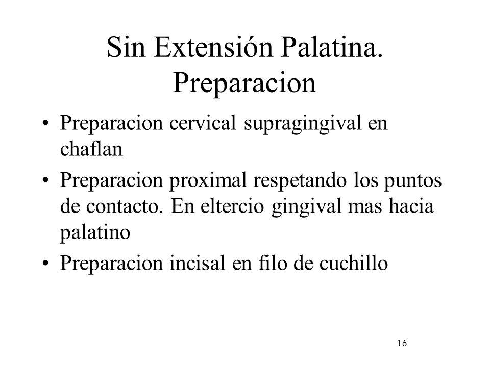 Sin Extensión Palatina. Preparacion Preparacion cervical supragingival en chaflan Preparacion proximal respetando los puntos de contacto. En eltercio