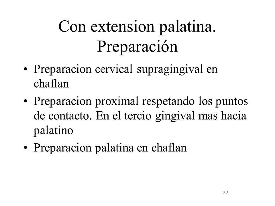 Con extension palatina. Preparación Preparacion cervical supragingival en chaflan Preparacion proximal respetando los puntos de contacto. En el tercio