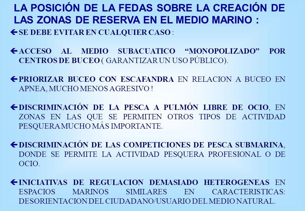 LA POSICIÓN DE LA FEDAS SOBRE LA CREACIÓN DE LAS ZONAS DE RESERVA EN EL MEDIO MARINO : çSE DEBE EVITAR EN CUALQUIER CASO : çACCESO AL MEDIO SUBACUATICO MONOPOLIZADO POR CENTROS DE BUCEO ( GARANTIZAR UN USO PÚBLICO).