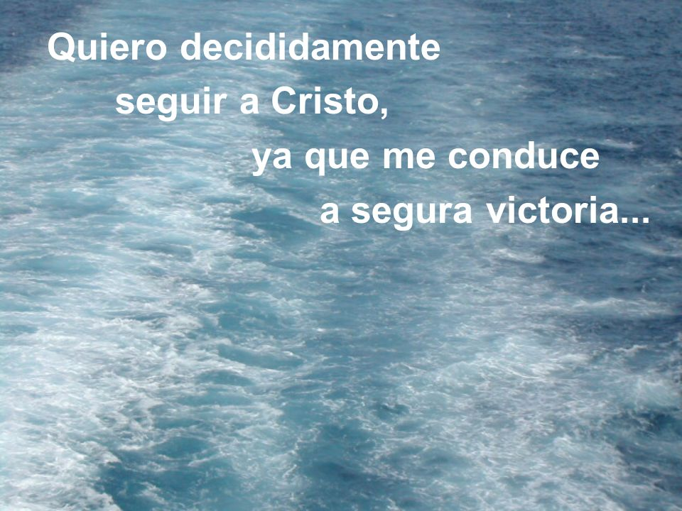 Quiero decididamente seguir a Cristo, ya que me conduce a segura victoria...