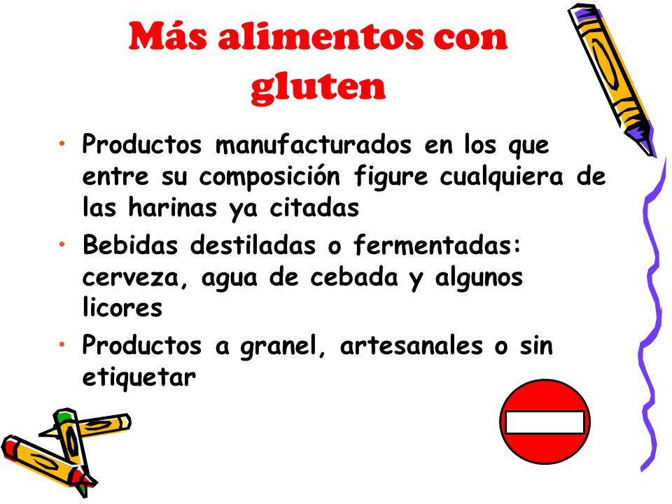Más alimentos con gluten Productos manufacturados en los que entre su composición figure cualquiera de las harinas ya citadas Bebidas destiladas o fermentadas: cerveza, agua de cebada y algunos licores Productos a granel, artesanales o sin etiquetar