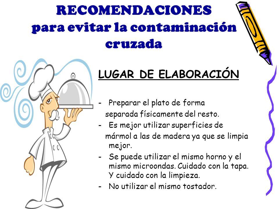 RECOMENDACIONES para evitar la contaminación cruzada LUGAR DE ELABORACIÓN -Preparar el plato de forma separada físicamente del resto.