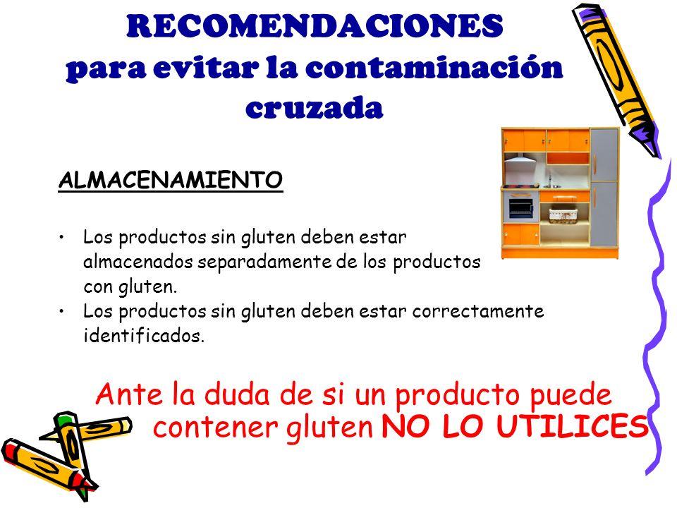 RECOMENDACIONES para evitar la contaminación cruzada ALMACENAMIENTO Los productos sin gluten deben estar almacenados separadamente de los productos con gluten.
