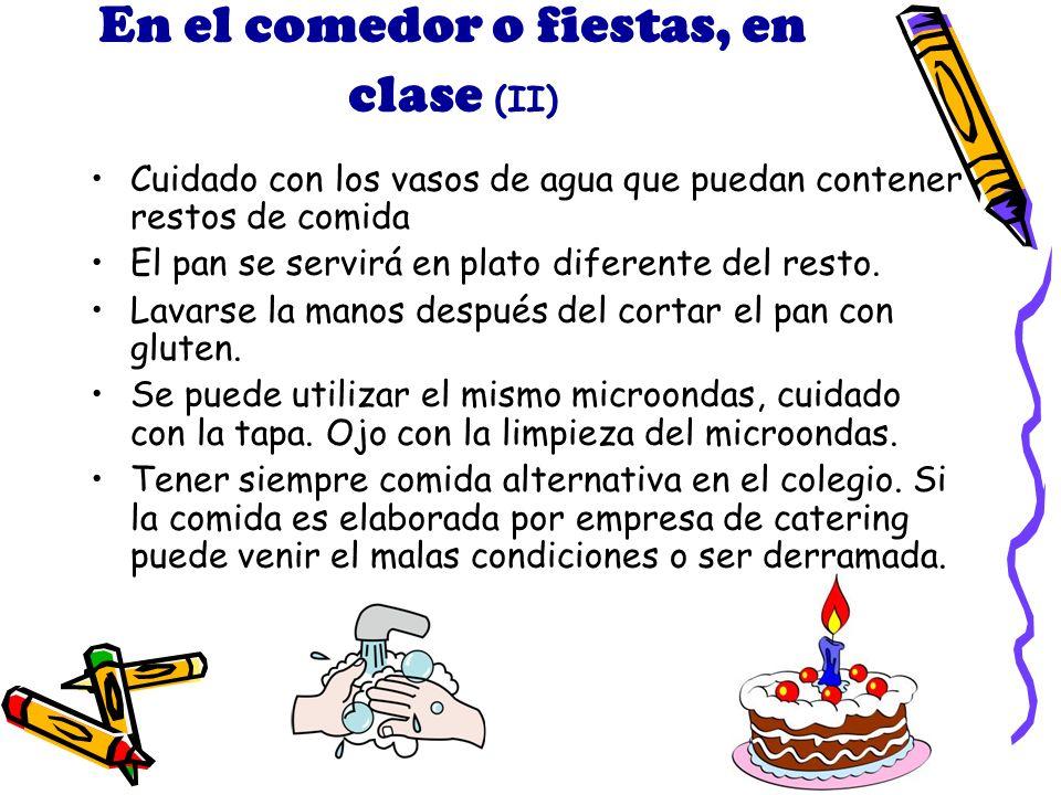 En el comedor o fiestas, en clase (II) Cuidado con los vasos de agua que puedan contener restos de comida El pan se servirá en plato diferente del resto.