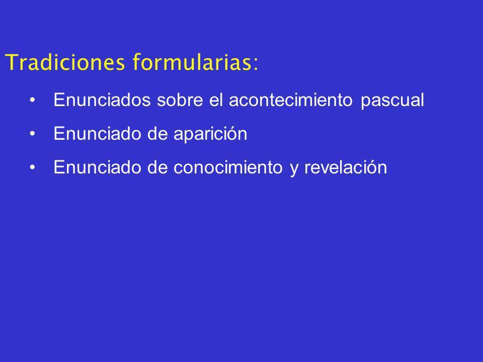 Tradiciones formularias: Enunciados sobre el acontecimiento pascual Enunciado de aparición Enunciado de conocimiento y revelación