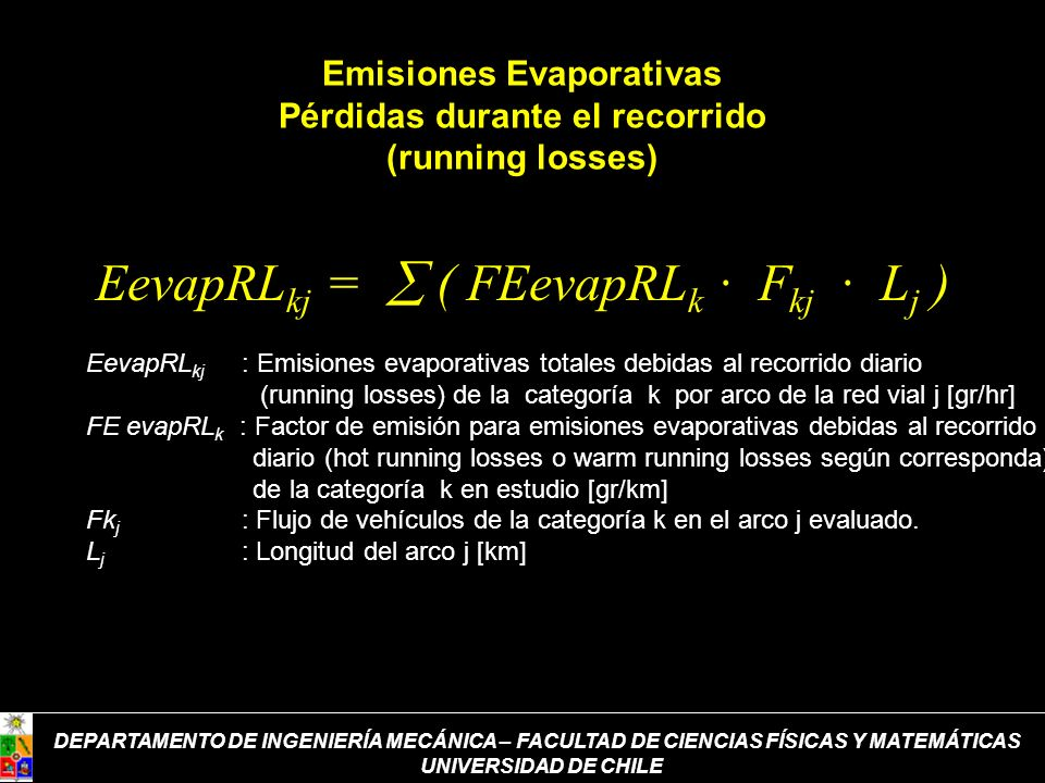 Emisiones Evaporativas Pérdidas durante el recorrido (running losses) EevapRL kj = ( FEevapRL k · F kj · L j ) EevapRL kj : Emisiones evaporativas tot