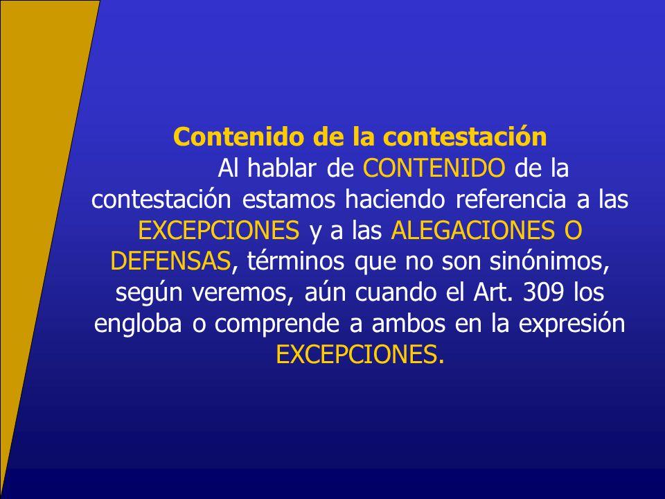Contenido de la contestación Al hablar de CONTENIDO de la contestación estamos haciendo referencia a las EXCEPCIONES y a las ALEGACIONES O DEFENSAS, términos que no son sinónimos, según veremos, aún cuando el Art.