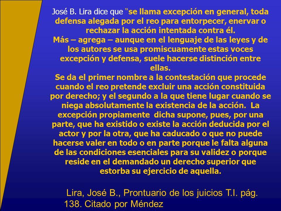 José B. Lira dice que se llama excepción en general, toda defensa alegada por el reo para entorpecer, enervar o rechazar la acción intentada contra él